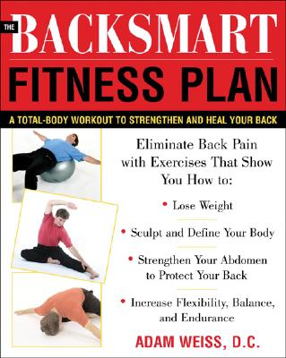 Mcgraw-Hill The Backsmart Fitness Plan: A Total-Body Workout to Strengthen and Heal Your Back by Weiss, Adam/ Mondell, Dean L./ Weiss Adam [ at Sears.com