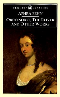 Oroonoko, the Rover and Other Works By Behn, Aphra/ Todd, Janet (EDT)