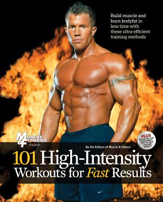 101 High-Intensity Workouts for Fast Results By Muscle & Fitness Magazine